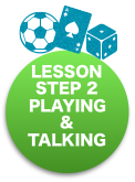 LESSON step 2 Playing & Talking