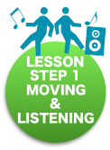 Lesson step 1 Moving & Listening